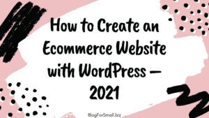 How to Create a Profitable eCommerce Website with WordPress – 2021