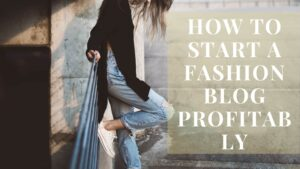 Best Way to Start a Fashion Blog and Make $3000/Month